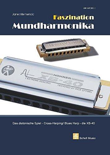 Faszination Mundharmonika - diatonisches Spiel - Blues Harping - XB-40: Das diatonische Spiel-Cross-Harping/ Blues Harp-die XB-40 (Mundharmonika Hohner Die Blues Band)