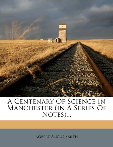 A Centenary Of Science In Manchester (in A Series Of Notes)...
