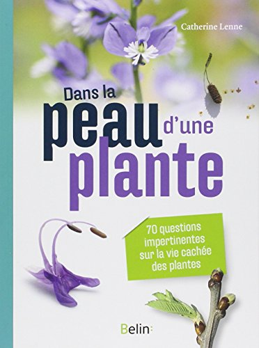 Dans la peau d'une plante : 70 questions impertinentes sur la vie cachée des plantes par Catherine Lenne