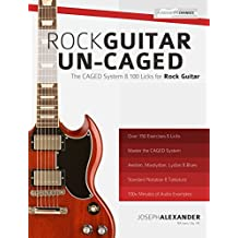 Rock Guitar Un-CAGED: The CAGED System and 100 Licks for Rock Guitar (The CAGED System Rock Guitar Book 2) (English Edition)