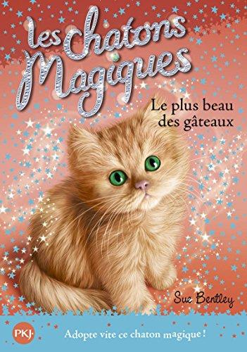 Les chatons magiques - tome 16 : Le plus beaux des gâteaux (16)