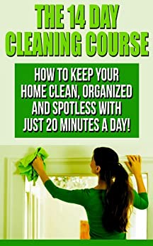 The 14 Day House Cleaning Course: House Cleaning  With Just 20 Minutes A Day! Keep Your Home Clean, Organized and Spotless! (House Cleaning, Organizational ... Spotless In Only 14 Days!) (English Edition) par [P., Julianne]