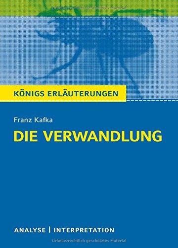 Preisvergleich Produktbild Königs Erläuterungen: Textanalyse und Interpretation zu Kafka. Die Verwandlung. Alle erforderlichen Infos für Abitur, Matura, Klausur und Referat plus Musteraufgaben mit Lösungen