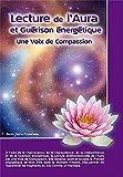 Lecture de l'Aura et Guérison énergétique - Une Voix de Compassion