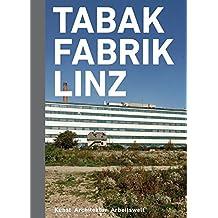 Tabakfabrik Linz: Kunst Architektur Arbeitswelt