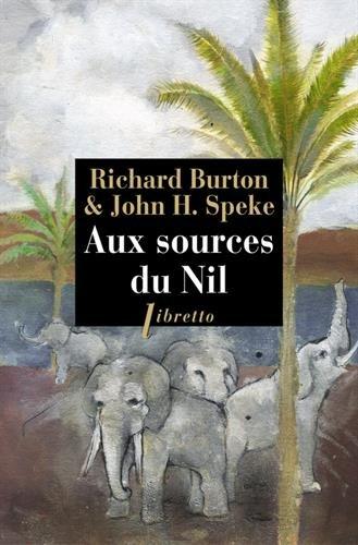 Aux sources du Nil : La découverte des grands lacs africains 1857-1863 par Richard Burton