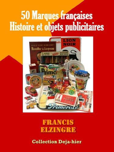 50 Marques Françaises, histoire et objets publicitaires (Deja Hier t. 2)
