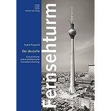 Der deutsche Fernsehturm: Eine politische und architektonische Grenzüberschreitung (Fachbuch)