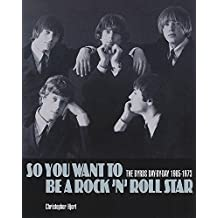 So You Want to Be a Rock 'N' Roll Star: The Byrds Day-by-day 1965 - 1973