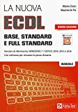 La nuova ECDL Base, Standard e Full Standard. Per Windows 7, Office 2010, 2013 e 2016