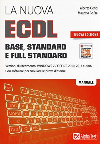 La nuova ECDL Base, Standard e Full Standard. Per Windows 7, Office 2010, 2013 e 2016 (Lavoro & carriera)