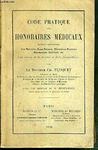 CODE PRATIQUE DES HONORAIRES MEDICAUX OUVRAGE INDISPENSABLE AUX MEDECINS, SAGES FEMMES, CHIRURGIENS DENTISTES, PHARMACIENS, ETUDIANTS, ETC- TOME 1