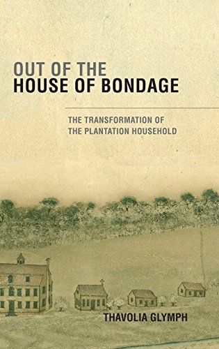 Out of the House of Bondage: The Transformation of the Plantation Household by Thavolia Glymph (2008-06-30)
