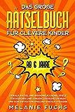 Das große Rätselbuch für clevere Kinder (ab 6 Jahre). Geniale Rätsel und brandneue Knobelspiele für Mädchen und Jungen. Logisches Denken und Konzentration spielend einfach steigern - Melanie Fuchs