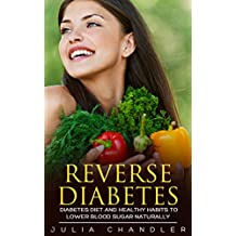 Reverse Diabetes: Diabetes Diet and Healthy Habits to Lower Blood Sugar Naturally (English Edition)