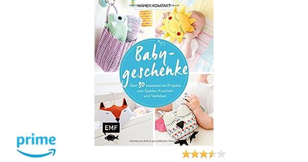 Nähen Kompakt – Babygeschenke: Über 30 bezaubernde Projekte zum ...