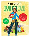 Survival Mom: How to Prepare Your Family for Everyday Disasters and Worst-Case Scenarios by Lisa Bedford (2012-03-13)
