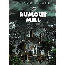 The Rumour Mill: Aletheia Adventure Series Book 6