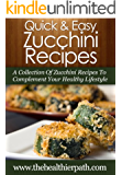 Zucchini Recipes: A Collection Of Zucchini Recipes To Complement Your Healthy Lifestyle (Quick & Easy Recipes) (English Edition)