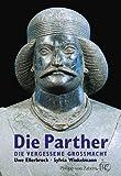 Die Parther: Die vergessene Großmacht. - Uwe Ellerbrock