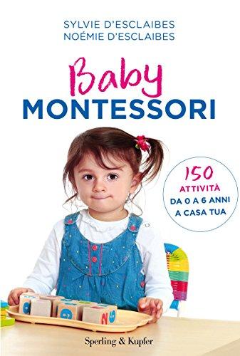 Baby Montessori. 150 attività da 0 a 6 anni a casa tua di Sylvie D'Esclaibes