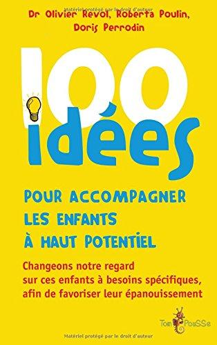 100 idées pour accompagner les enfants à haut potentiel par Olivier Revol