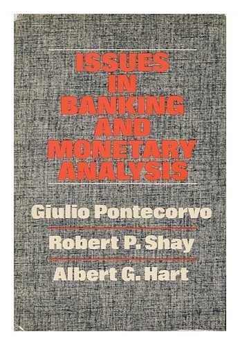 Issues in Banking and Monetary Analysis / Edited by Giulio Pontecorvo, Robert P. Shay and Albert G. Hart