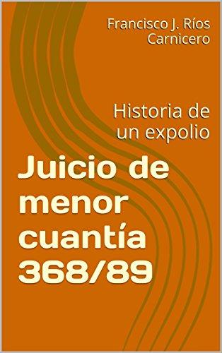 Juicio de menor cuantía 368/89: Historia de un expolio por Francisco J. Ríos Carnicero