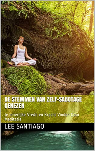 De Stemmen van Zelf-sabotage Genezen: Je Innerlijke Vrede en ...