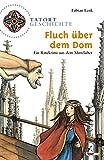 Tatort Geschichte - Fluch über dem Dom - Ein Ratekrimi aus dem Mittelalter