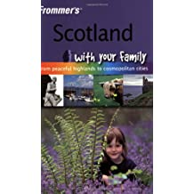 Frommer's Scotland With Your Family: From Peaceful Highlands to Cosmopolitan Cities