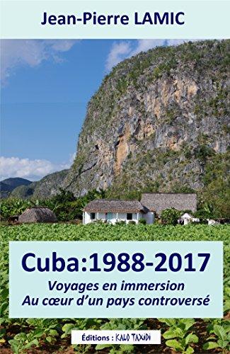 Descargar Libro Cuba : 1988 – 2017 Voyages en immersion au cœur d'un pays controversé de Jean-Pierre Lamic