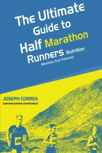 The Ultimate Guide to Half Marathon Runners Nutrition: Maximize Your Potential by Joseph Correa (Certified Sports Nutritionist) (2014-07-05) par Joseph Correa (Certified Sports Nutritionist)
