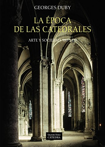 La época de las catedrales: Arte y sociedad, 980-1420 (Arte Grandes Temas) por Georges Duby