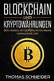 Blockchain und Kryptowährungen: Der Handel mit der Onlinewährung einfach erklärt. Alles was du über Blockchain, Bitcoin, Etherum und Krypto Währungen wissen musst. Crypto Für Anfänger und Einsteiger