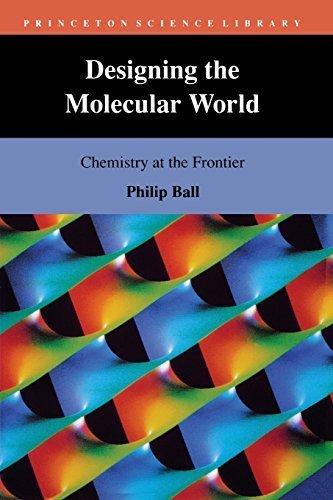 Designing the Molecular World by Philip Ball (1996-11-11)