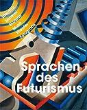 Sprachen des Futurismus: Literatur, Malerei, Skulptur, Musik, Theater, Fotografie (2009-10-01)