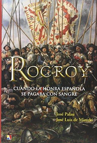 Rocroy : cuando la honra española se pagaba con sangre por José Luis de Mirecki Quintero