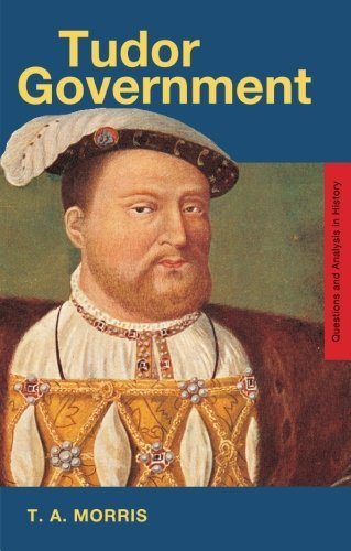 Tudor Government (Questions and Analysis in History) by T.A. Morris (1999-07-08)