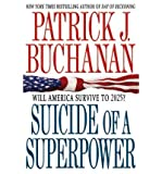 { Suicide of a Superpower: Will America Survive to 2025? Paperback } Buchanan, Patrick J ( Author ) Jun-05-2012 Paperback