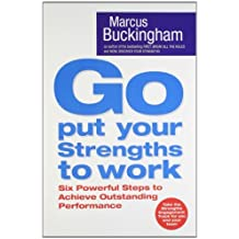 Go Put Your Strengths to Work: Six Powerful Steps to Achieve Outstanding Performance by Marcus Buckingham (2007-10-06)