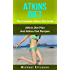 ATKINS DIET: The Complete Atkins Diet Guide: Atkins Diet Plan And Atkins Diet Recipes To Lose 7 Pounds In A Week, Get Rid Of Cellulite, Boost Metabolism ... Diet Plans, Healthy Foods, Low Carb Diet)
