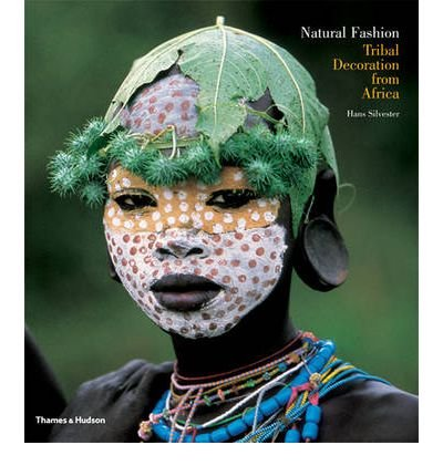 [( Natural Fashion: Tribal Decoration from Africa )] [by: Hans Silvester] [Apr-2009]