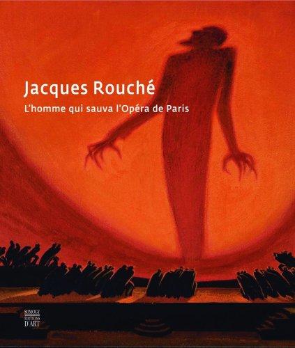 Jacques Rouché : L'homme qui sauva l'Opéra de Paris