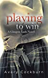 Front cover for the book Playing to Win (Glasgow Lads Book 2) by Avery Cockburn