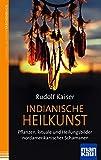 Indianische Heilkunst. Pflanzen, Rituale und Heilungsbilder nordamerikanischer Schamanen (Amazon.de)