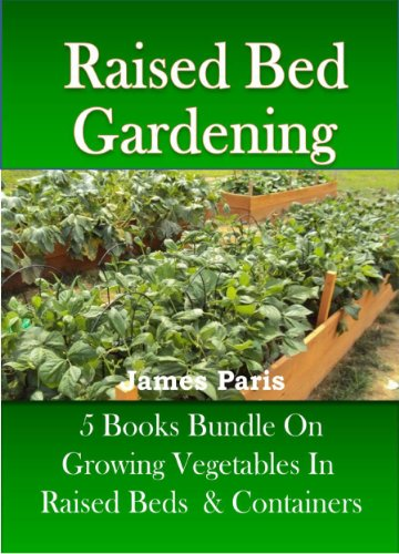Raised Bed Gardening – 5 Books bundle on Growing Vegetables In Raised Beds & Containers (Updated)