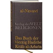 Das Buch der Vierzig Hadithe: Kitab al-Arba'in. Mit dem Kommentar von Ibn Daqiq al-'Id