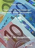 Hedgefonds: Die Millionenformel?: Grundlagen, Einsatz und Strategien. Das 1 x 1 der Hedgefonds