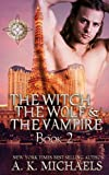 The Witch (The Witch The Wolf And The Vampire book 2) by A K Michaels